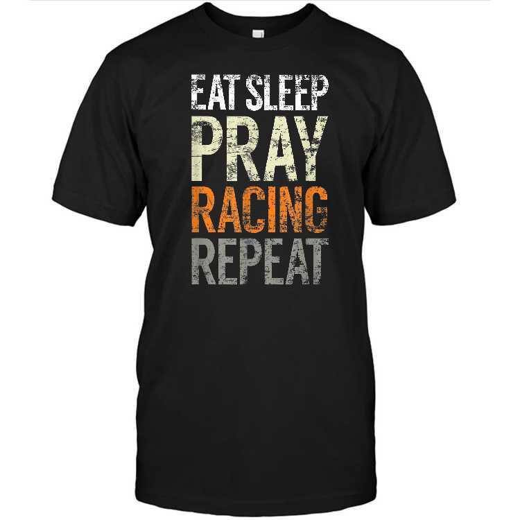 Eat Sleep Pray Racing Repeat Fun Race Christian Racer T shirt
