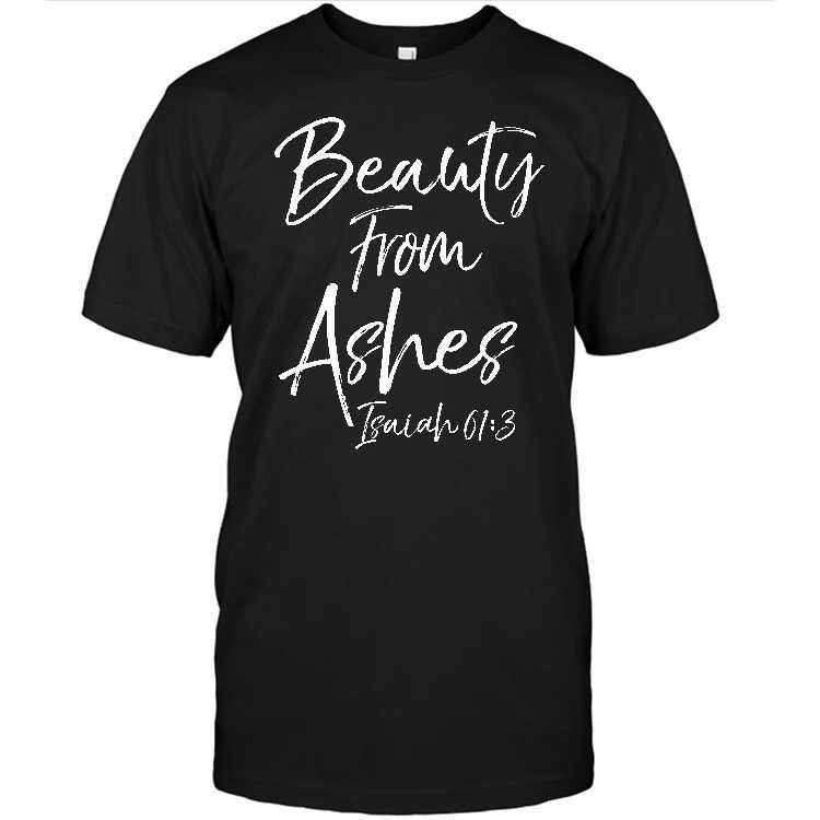 Beauty From Ashes Isaiah 61 3 Cute Women S Christian Shirt
