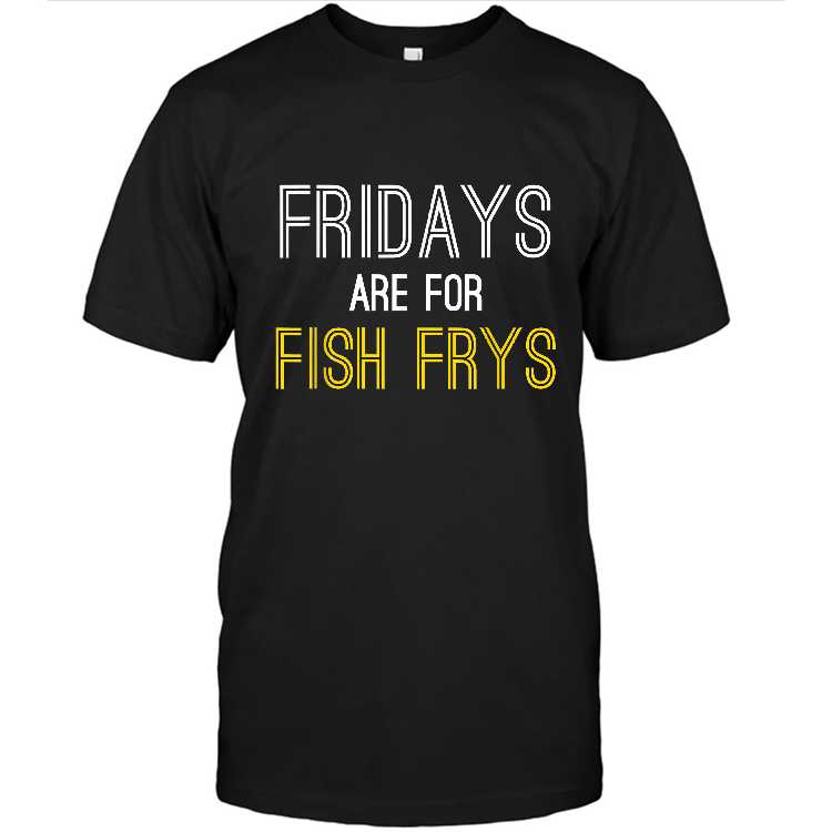 Fridays Are For Fish Frys   Christian Lent Religious Fry T shirt