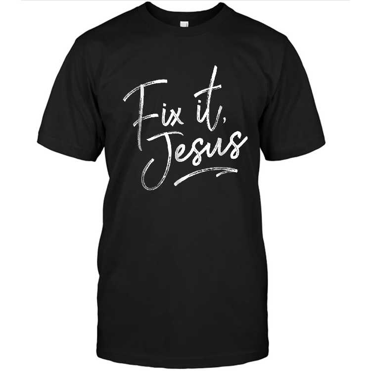 Fix It Jesus T shirt For Adults And Kids Christian Encourage