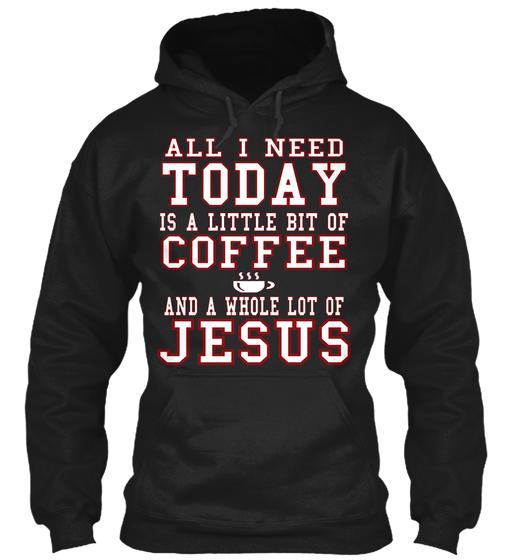 Need Coffee and Jesus today shirts