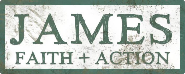James: Faith + Action