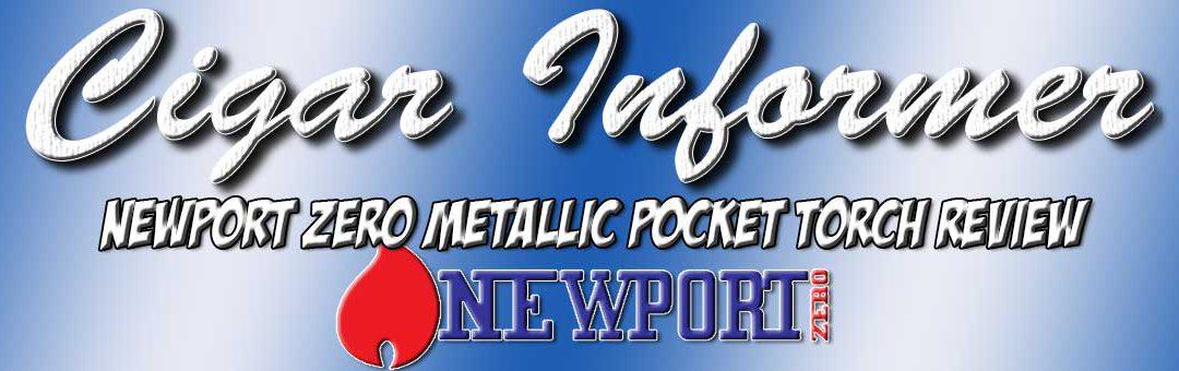 Accessory Review: Newport Zero Metallic Pocket Cigar Torch