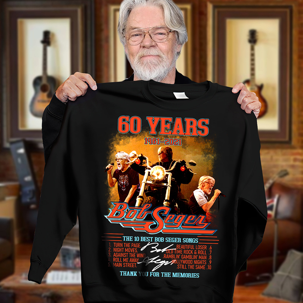 60%20years%201961 2021%20The%2010%20Best%20Bob%20Seger%20Songs%20Thank%20You%20For%20The%20Memories%20Shirt hoodieN9k141810T2POST - Hot 60 years 1961-2021 The 10 Best Bob Seger Songs Thank You For The Memories Shirt