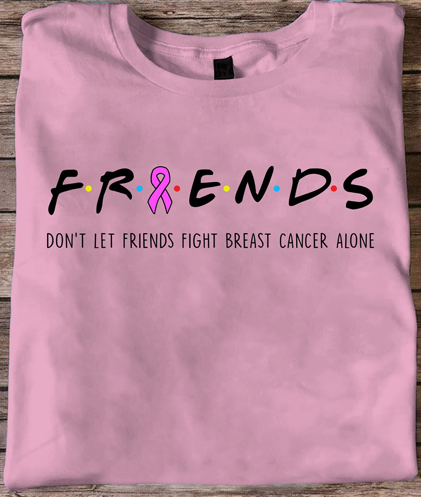 Friends%20Do%20not%20Let%20Friends%20Fight%20Breast%20Cancer%20Alone%20Shirt hoodieN9k141810T2POST - Awesome Friends Do not Let Friends Fight Breast Cancer Alone Shirt