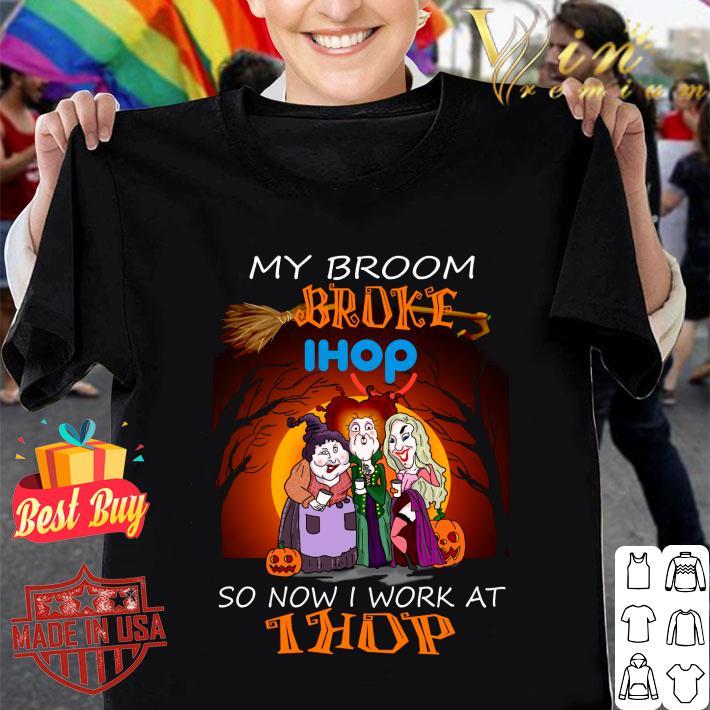 Halloween%20Hocus%20Pocus%20my%20broom%20broke%20so%20now%20i%20work%20at%20IHOP%20shirt%20hoodieN9k14T801103Halloween - Halloween Hocus Pocus my broom broke so now i work at IHOP shirt