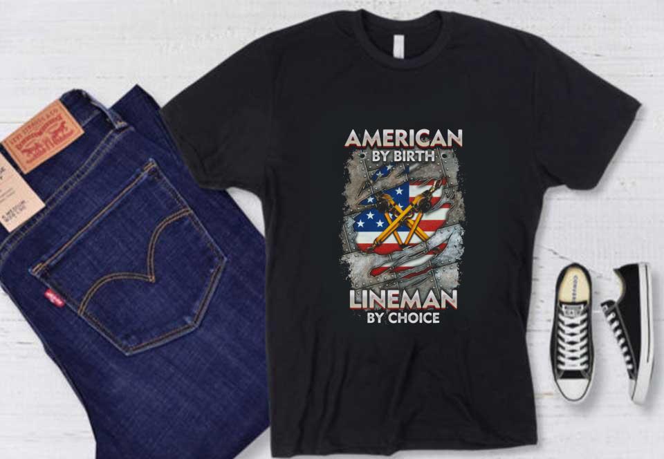 American Flag American By Birth Lineman Shirt, American By Birth Lineman By Choice Shirt