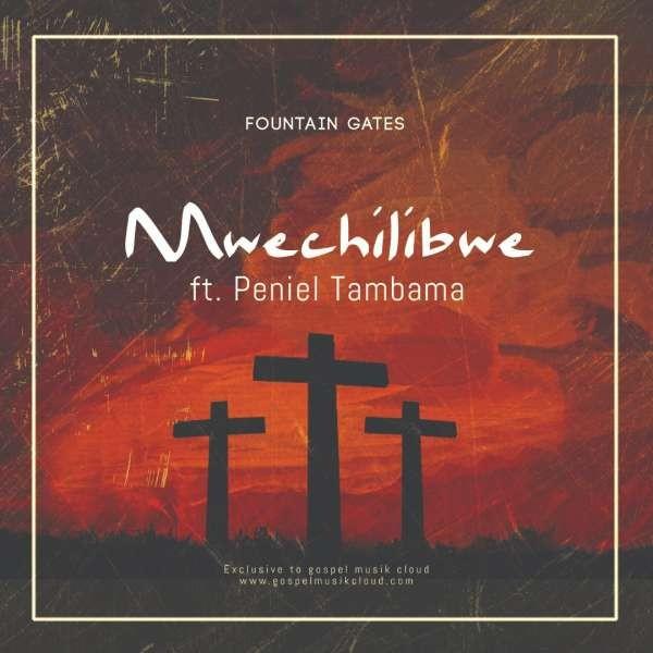 Fountain Gates - Mwechilibwe ft. Peniel Tambama