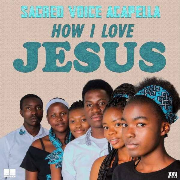 Sacred Voices Acapella - How I Love Jesus