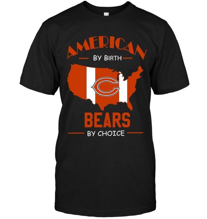American By Birth Bears  By Choice Chicago Bears Fan Shirt
