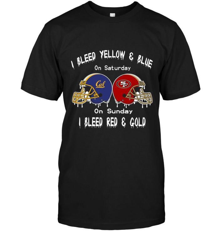 I Bleed California Golden Bears Yellow & Blue On Saturday Sunday I Bleed San Francisco 49ers Red & Gold Shirt