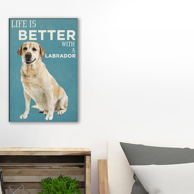 Life Is Better With A Labrador Canvas