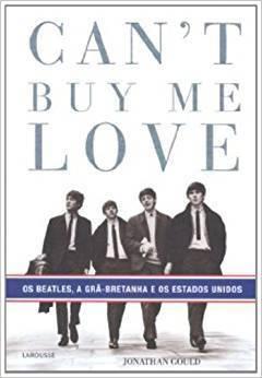 Livro - Can't Buy me Love - Os Beatles, A Grã Bretanha e os Estados Unidos