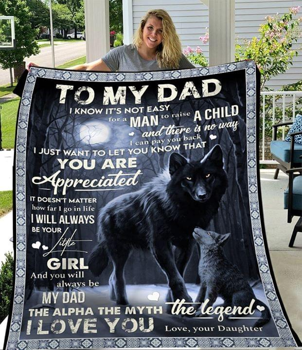 To My Dad I Know Its Not Easy For A Man To Raise A Child My Dad The Alpha The Myth The Legend Love Your Daughter Quilt Blanket quilt blanket
