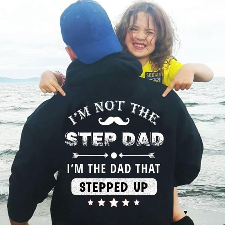Im Not The Step Dad Im The Dad That Stepped Up Moustache Hoodie cotton t-shirt Hoodie Mug