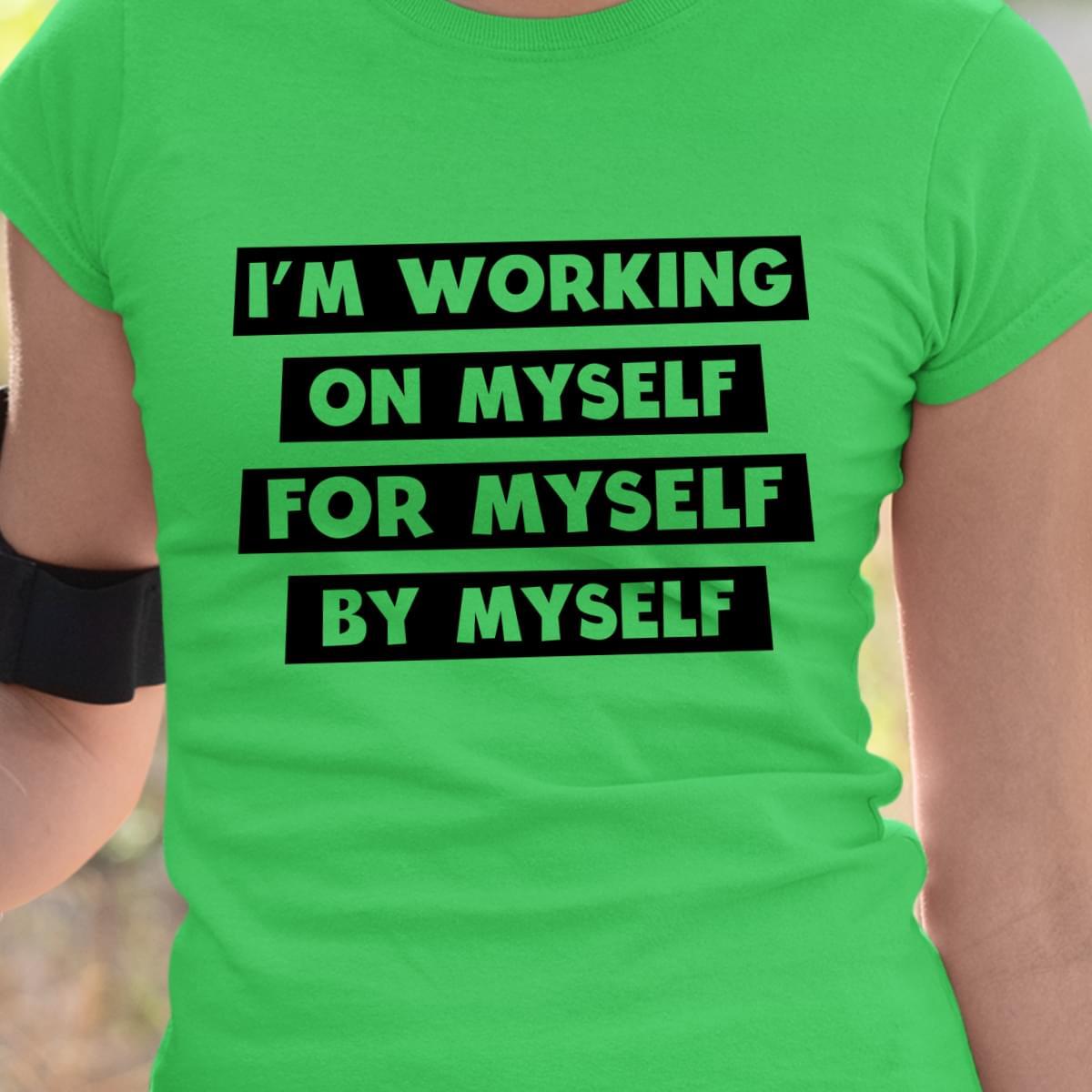 Im Working On Myself For Myself By Myself cotton t-shirt Hoodie Mug
