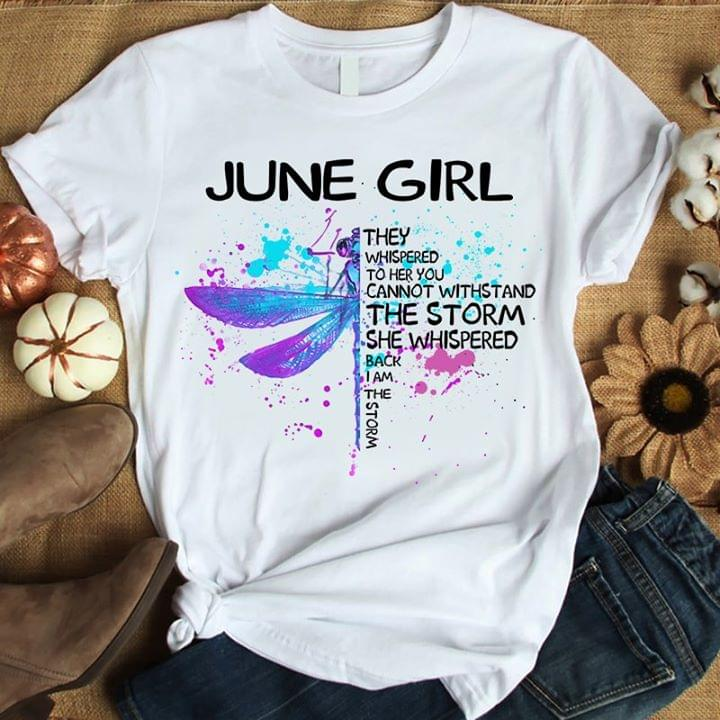 June Girl They Whispered You Cannot Withstand Storm Whispered Back I Am Storm Dragonfly cotton t-shirt Hoodie Mug