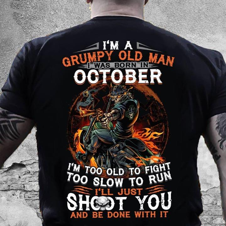Im Grumpy Old Man I Was Born In October Too Old To Fight Slow To Run Shoot You Be Done cotton t-shirt Hoodie Mug
