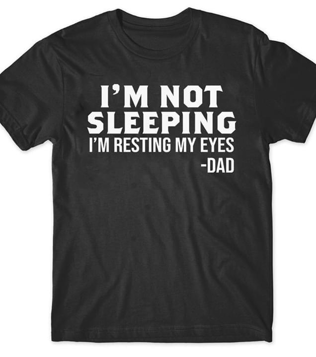 Im Not Sleeping Im Resting My Eyes Dad Fathers Day Gift cotton t-shirt Hoodie Mug