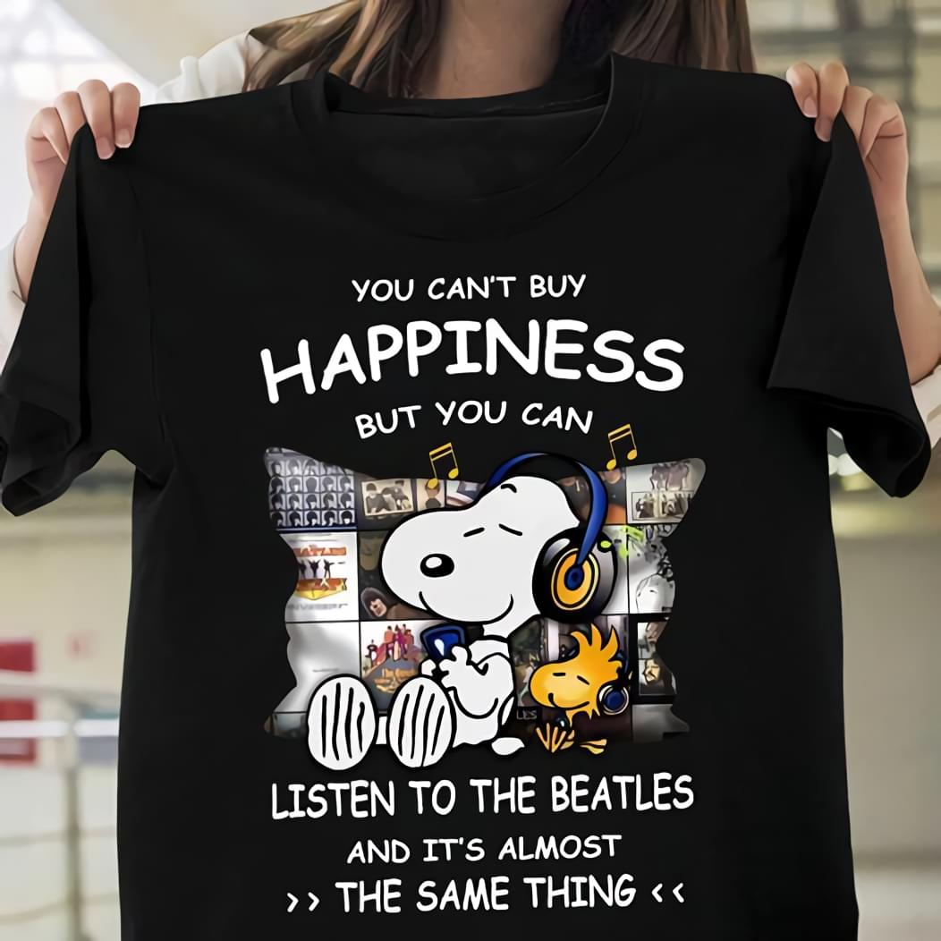You Cant Buy Happiness But You Can Listen To The Beatles Snoopy Dog For Music Fan cotton t-shirt Hoodie Mug