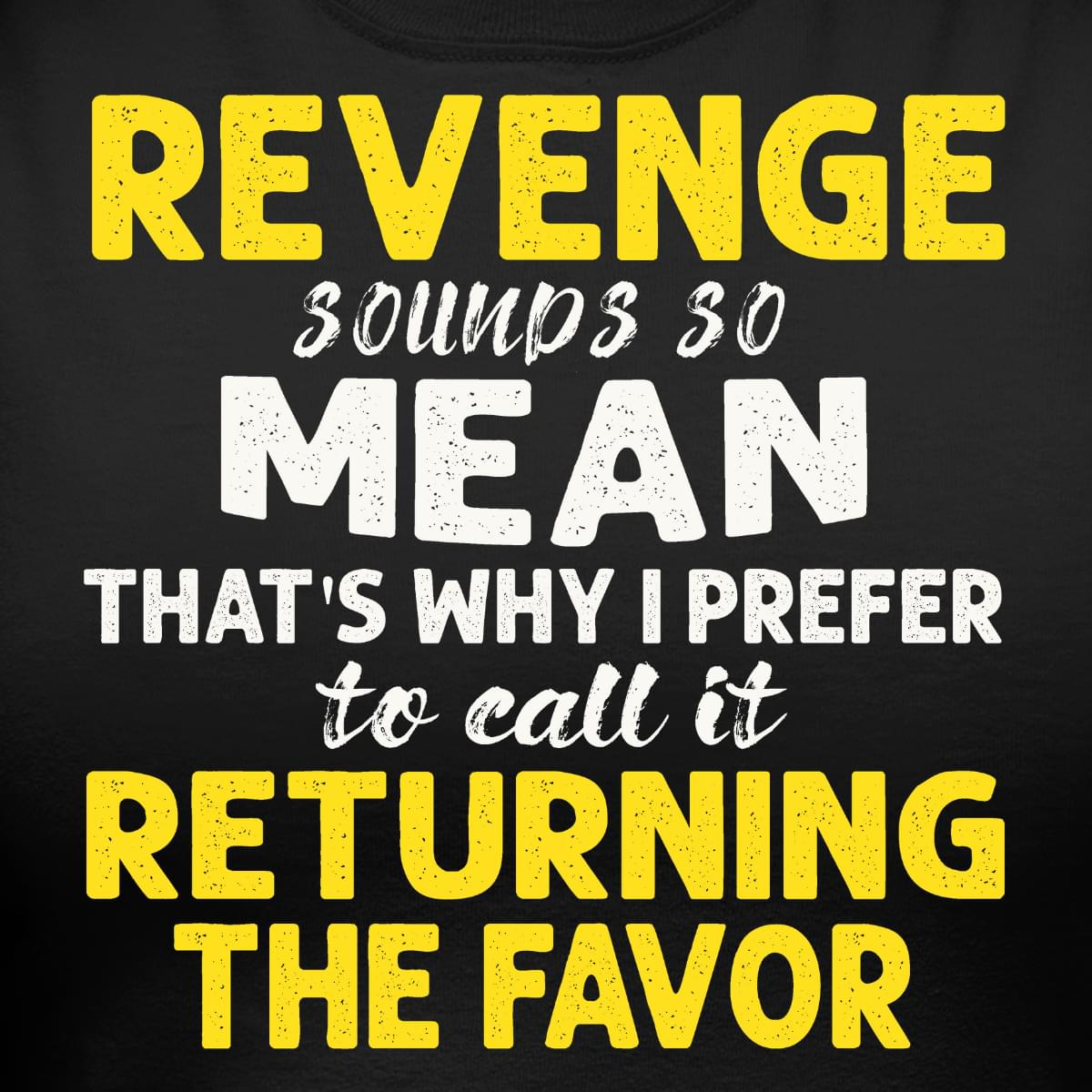 Revenge Sounds So Mean Thats Why I Prefer To Call It Returning The Favor Funny T Shirt cotton t-shirt Hoodie Mug