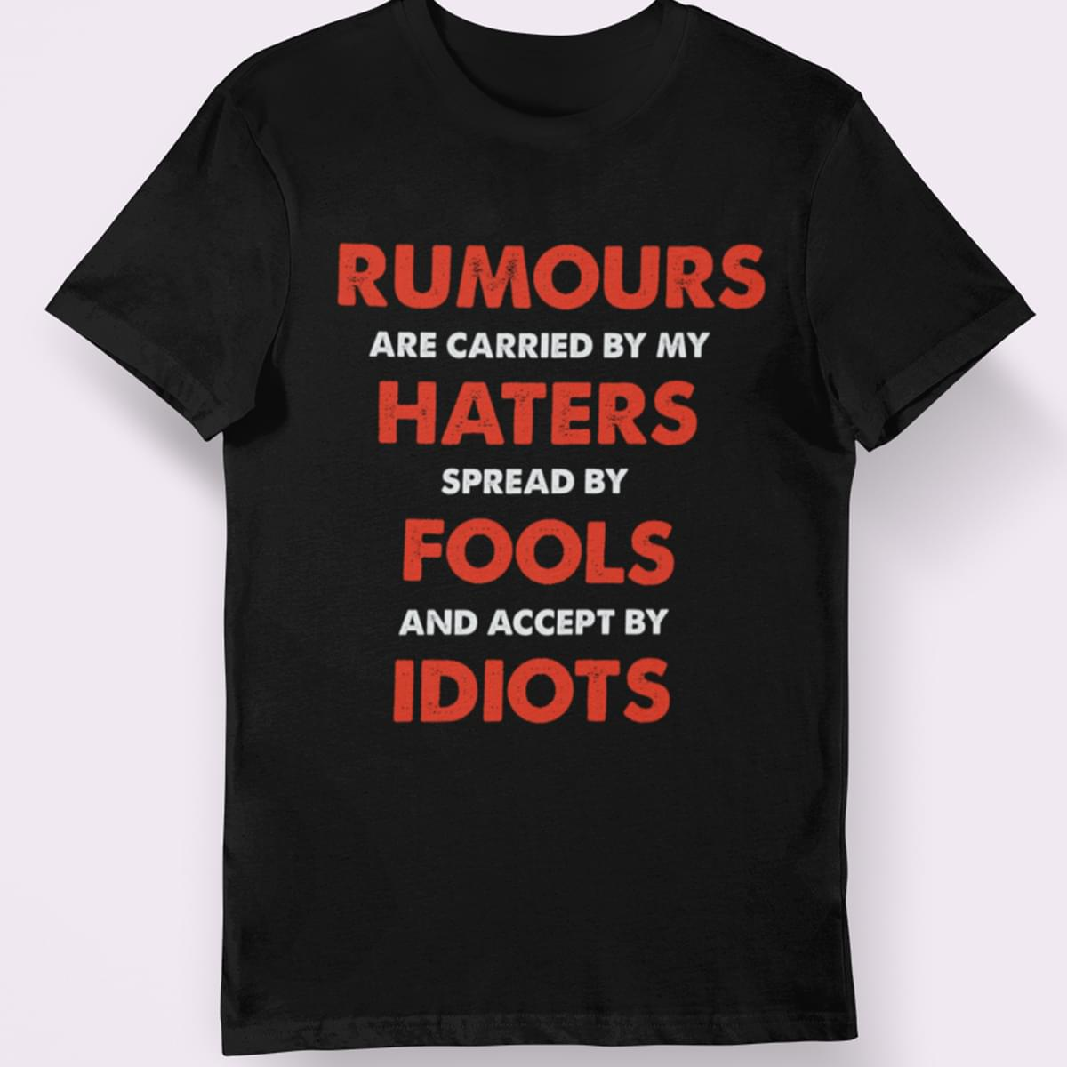 Rumours Are Carried By My Haters Spread By Fools And Accept By Idiots cotton t-shirt Hoodie Mug