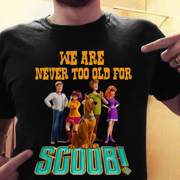 Scooby Doo We Are Never Too Old For Scoob For Fan T Shirt cotton t-shirt Hoodie Mug