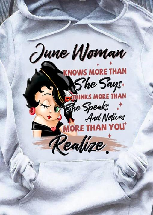 Betty Boop June Woman Knows More Than She Says Thinks More Than Speaks Notices More Than You Realize cotton t-shirt Hoodie Mug