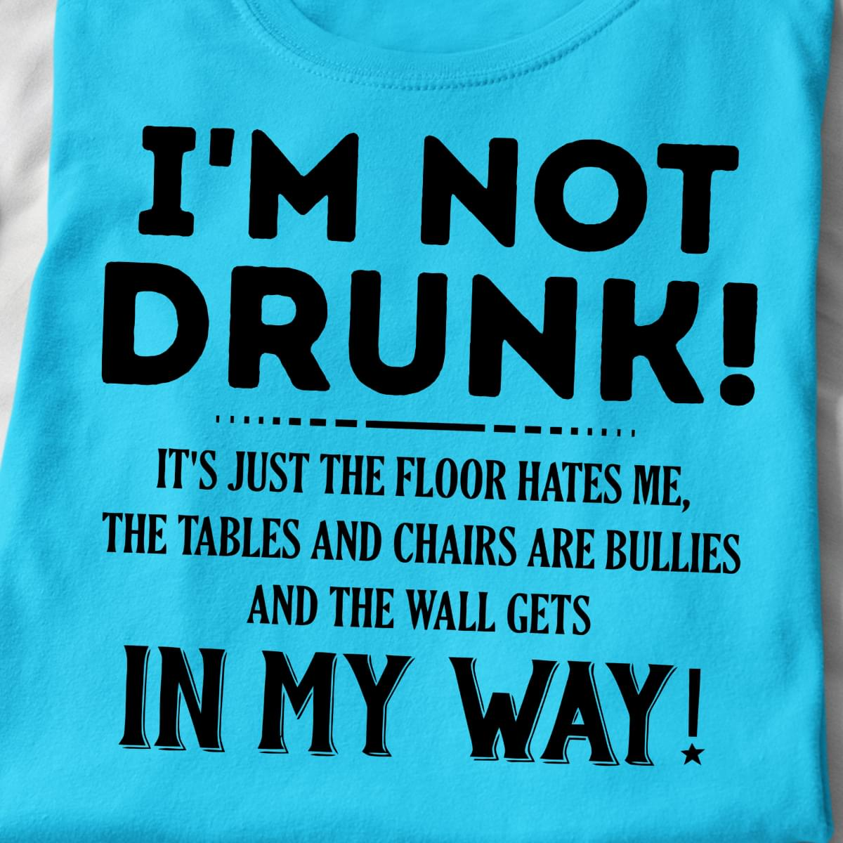 Im Not Drunk Its Just Floor Hates Me Tables Chairs Bullies Wall Gets In My Way cotton t-shirt Hoodie Mug