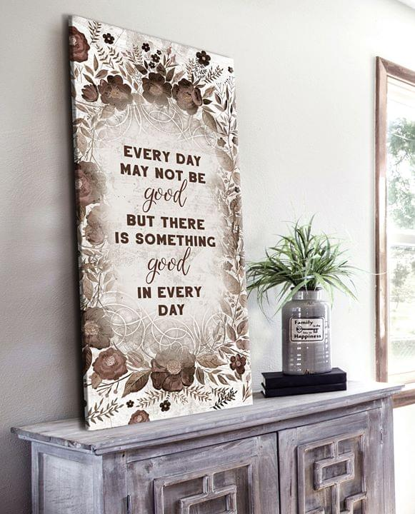 Every Day May Not Be Good But There Is Something Good In Every Day Flower Poster poster canvas