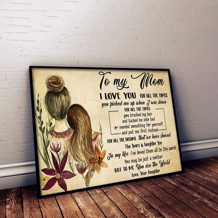 To My Mom I Love You For All The Times You Are The World Daughter Poster poster canvas