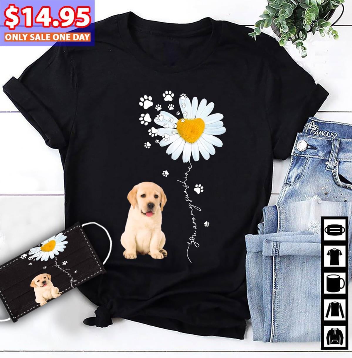 You Are My Fashion Daisy Labrador For Lovers T Shirt cotton t-shirt Hoodie Mug