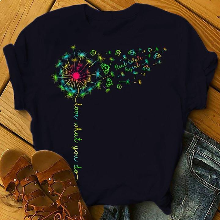 Rainbow Dandelion Real Estatu Ligent Love What You Do Graphic Design T Shirt cotton t-shirt Hoodie Mug