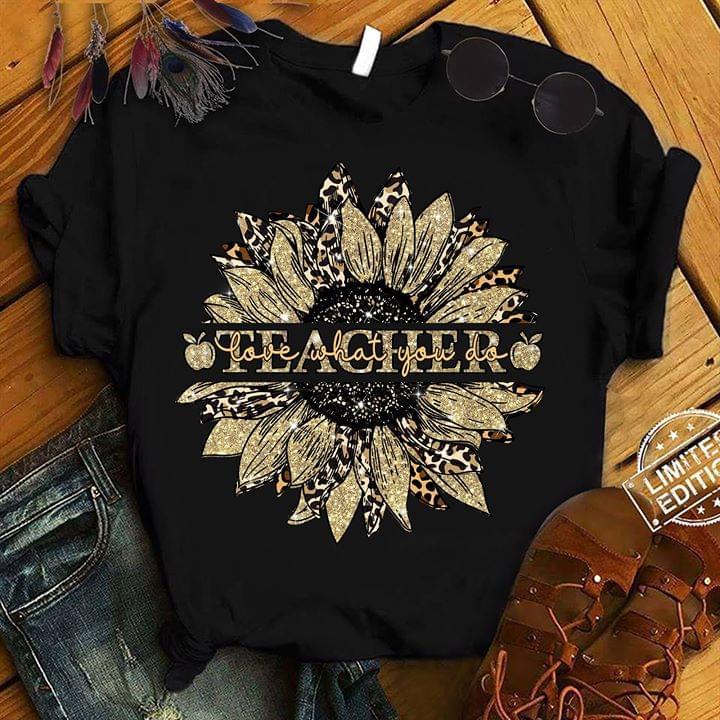 Teacher Love What You Do Sunflower Rent T Shirt cotton t-shirt Hoodie Mug