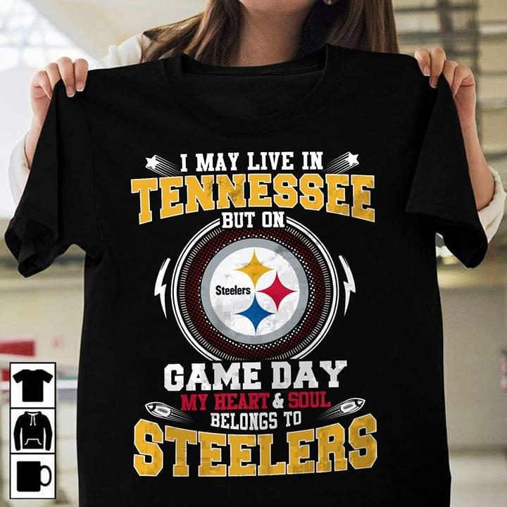 Pittsburgh Steelers I May Live In Tennessee Game Day My Heart Soul Belongs To Steelers T Shirt cotton t-shirt Hoodie Mug