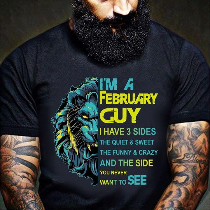 Im A Febbruary Guy I Have 3 Sides The Quiet And Sweet The Funny Crazy Lion T Shirt cotton t-shirt Hoodie Mug