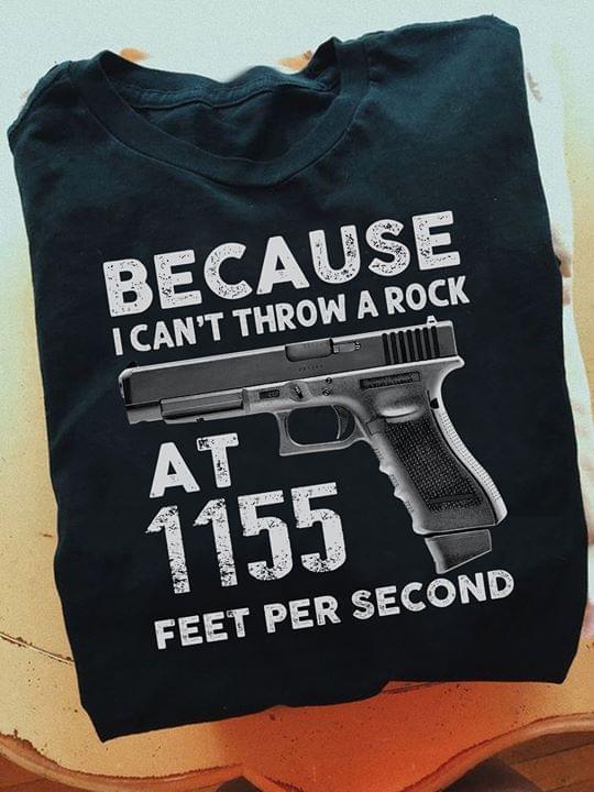 Because I Cant Throw A Rock At 1155 Feet Per Second Guns T Shirt cotton t-shirt Hoodie Mug
