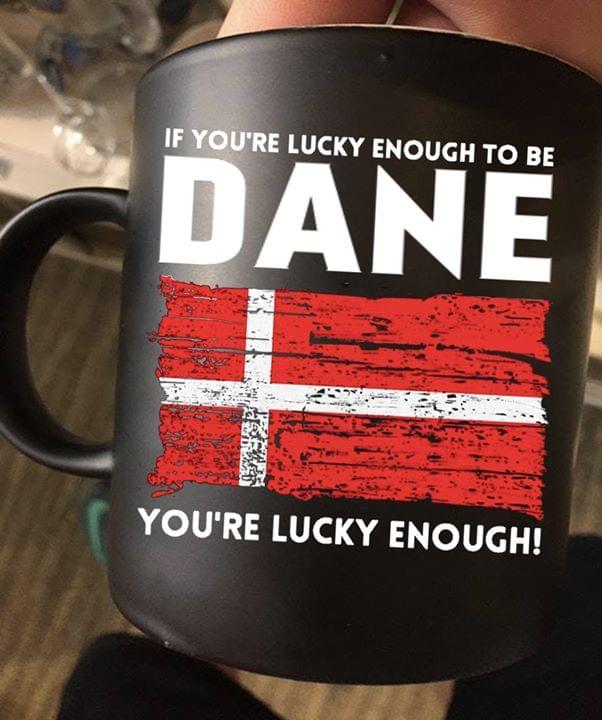 If Youre Lucky Enough To Be Dane Youre Lucky Enough Denmark Flag Mug cotton t-shirt Hoodie Mug
