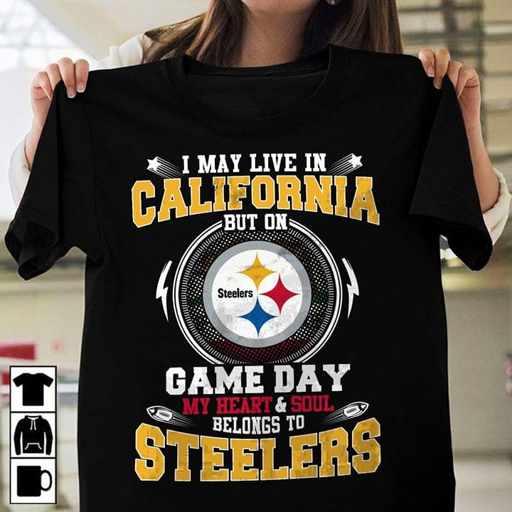 Pittsburgh Steelers I May Live In California But On Game Day My Heart And Soul Belongs To Steelers T Shirt cotton t-shirt Hoodie Mug