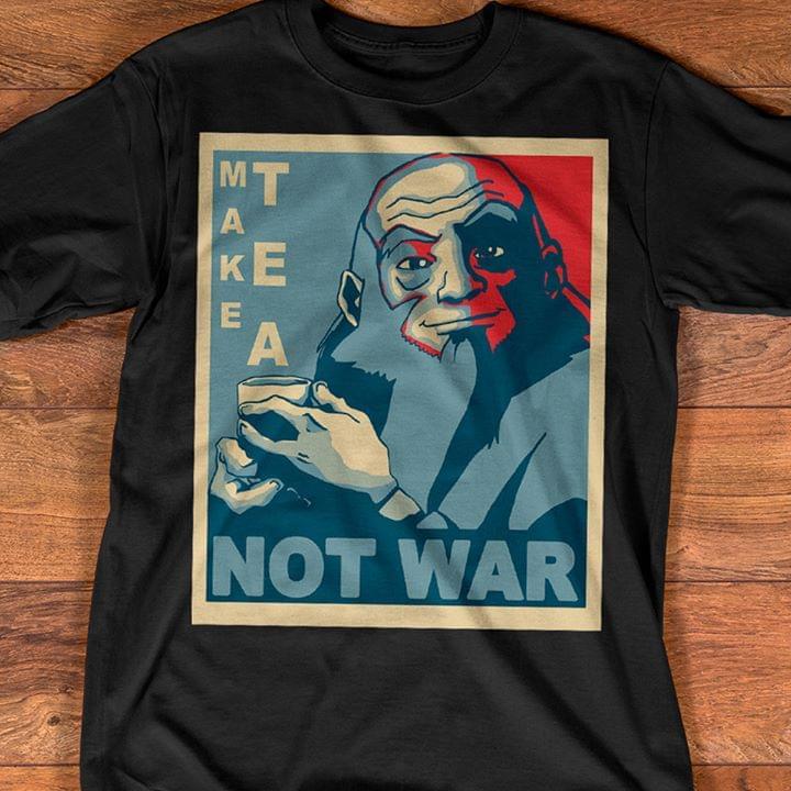Iroh Make Tea Not War Avatar The Last Airbender Novelty T Shirt cotton t-shirt Hoodie Mug