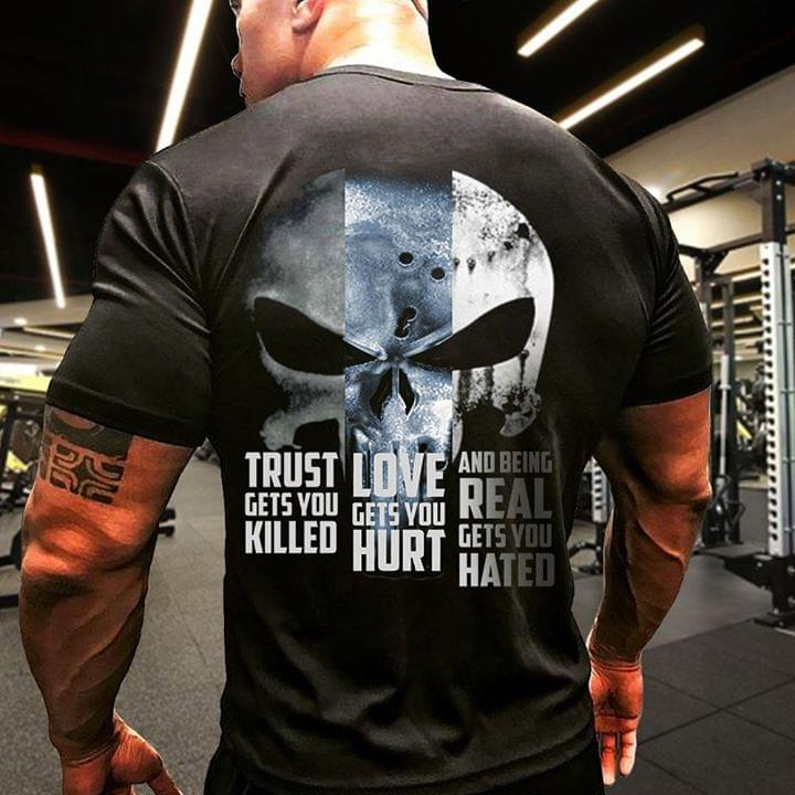 Skull Trust Gets You Killed Love Gets You Hurt And Being Real Gets You Hated T Shirt cotton t-shirt Hoodie Mug
