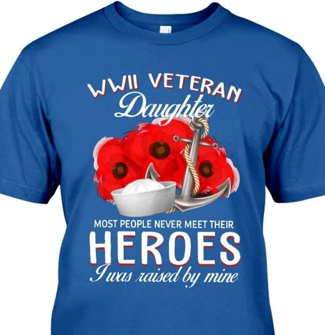 Hero Sailor Wwii Veteran Daughter Most People Never Meet Their Heroes I Was Raised By Mine T Shirt cotton t-shirt Hoodie Mug