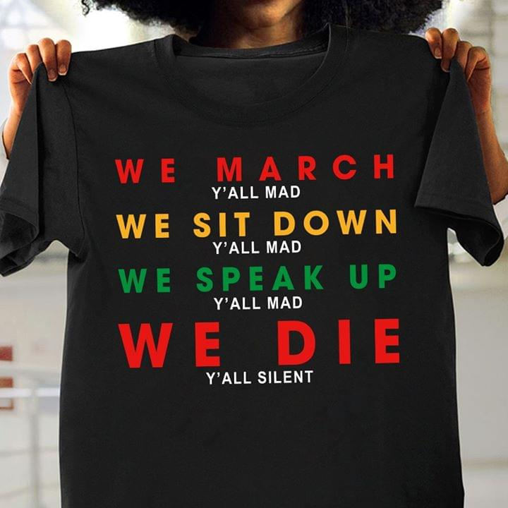 We March Yall Mad We Sit Down Yall Mad We Speak Up Yall Mad We Die Yall Silent T Shirt cotton t-shirt Hoodie Mug