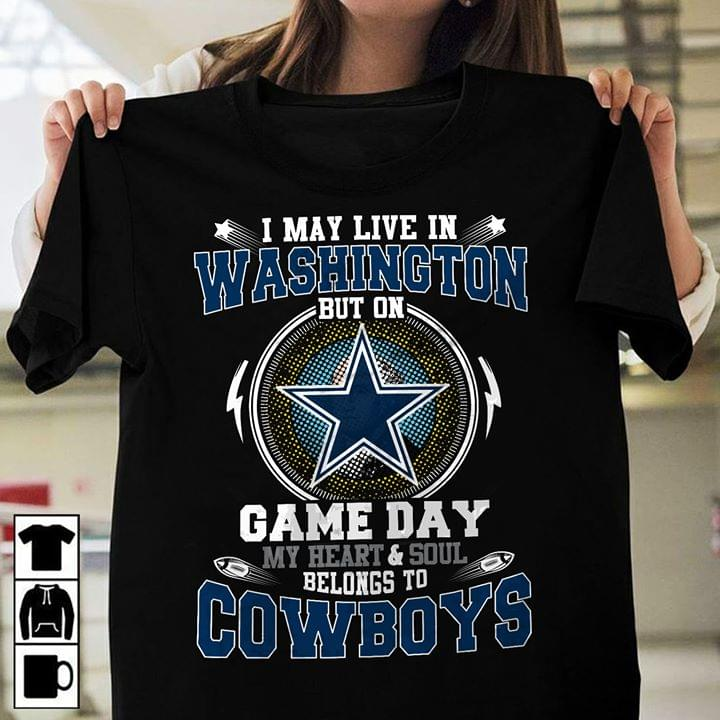 Dallas Cowboys I May Live In Washing Ton But On Game Day My Heart And Soul Belongs To Cowboys T Shirt cotton t-shirt Hoodie Mug