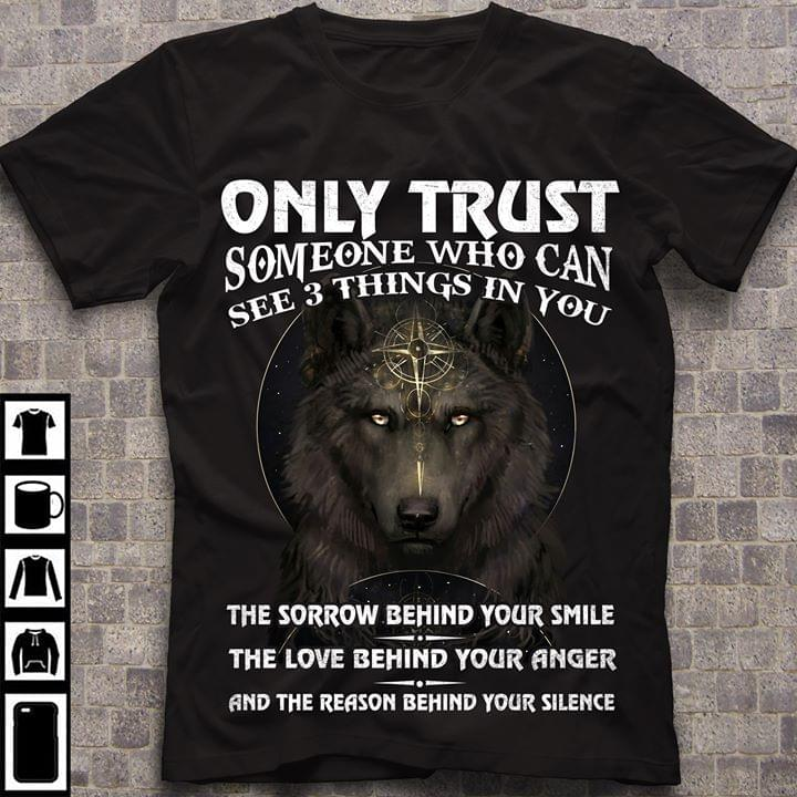 Official Wolf Crown Only Trust Someone Who Can See Things In You The Sorrow Behind Your Smile The Love T Shirt cotton t-shirt Hoodie Mug