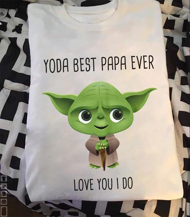 Yoda Best Papa Ever Love You I Do Star Wars Father T Shirt cotton t-shirt Hoodie Mug