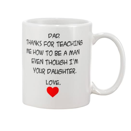 Dad Thanks For Teaching Me How To Be A Man Even Though Im Your Daughter Mug cotton t-shirt Hoodie Mug