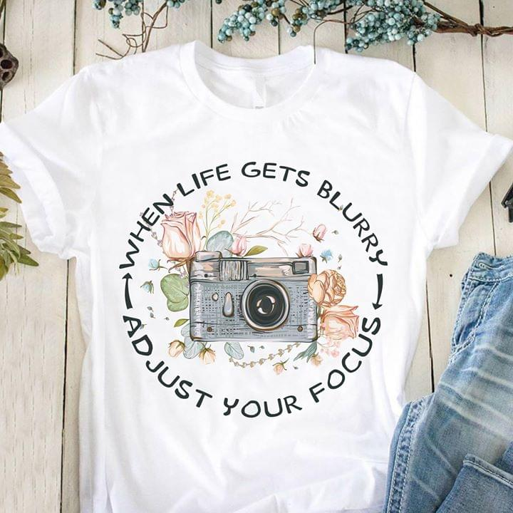 When Life Gets Blurry Adjust Your Focus Photography T Shirt cotton t-shirt Hoodie Mug