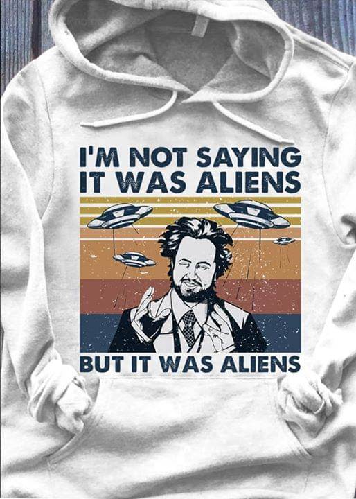Im Not Saying It Was Aliens But It Was Aliens cotton t-shirt Hoodie Mug