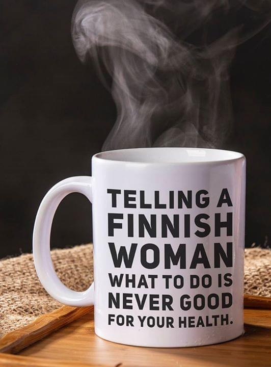 Funny Telling A Finnish Woman What To Do Is Never Good For Your Health Mug cotton t-shirt Hoodie Mug